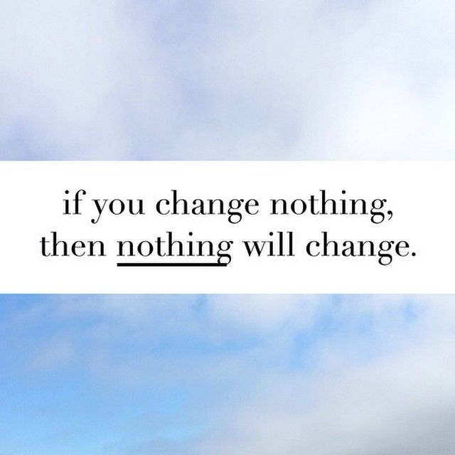 If You Change Nothing, Then Nothing Will Change Pictures, Photos, and Images ...