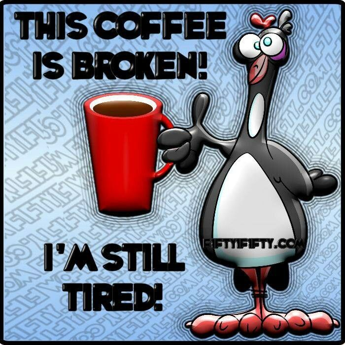 The Coffee IS Broken I AM Still Tired Pictures, Photos