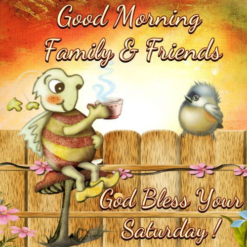 Good Morning Saturday Friends : Good morning family friends god bless your saturday