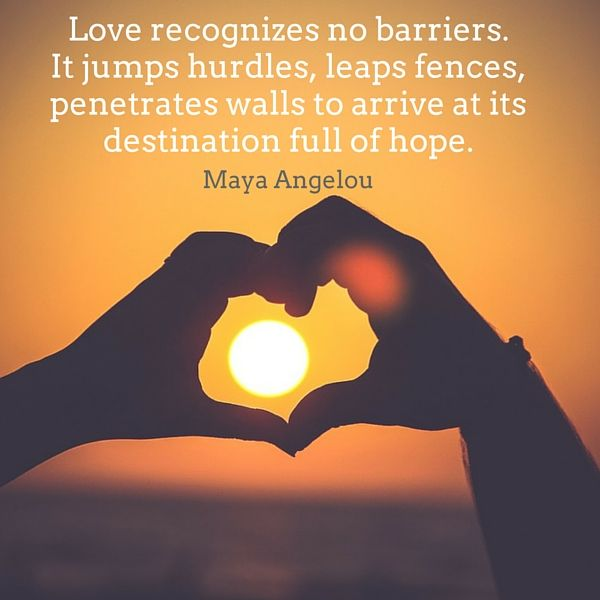 Love Recognizes No Barriers Maya Angelou Quotes