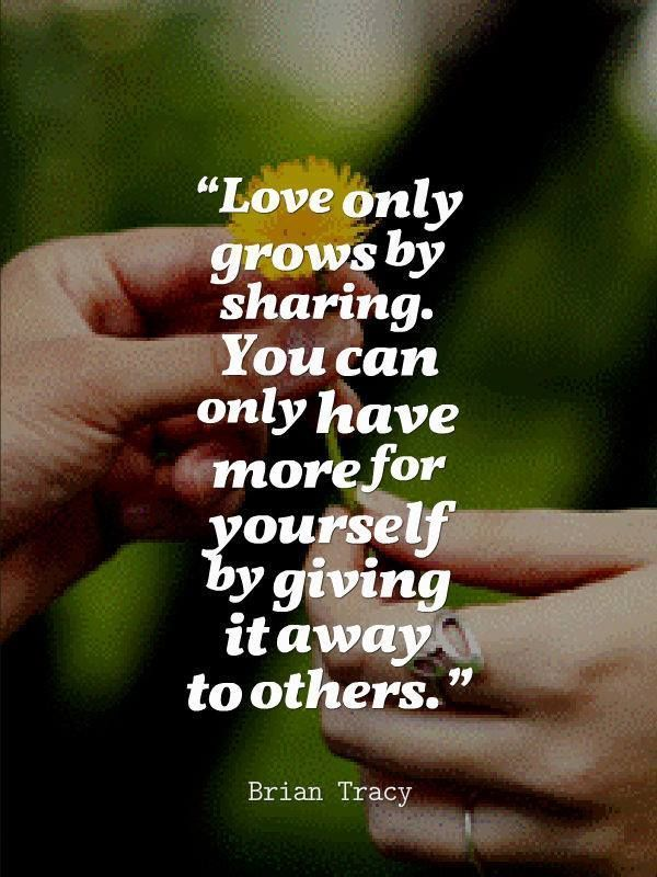 Love Only Grows By Sharing You Can Only Have More For Yourself By Giving It Away To Others