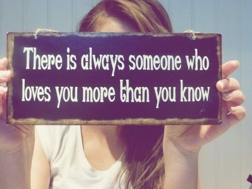 There Is Always Someone Who Loves You More Than You Know