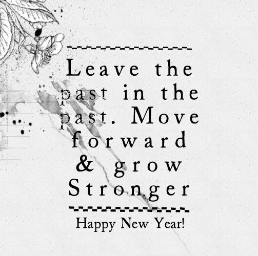 Leave The Past And Move Forward Quotes: Leave The Past In The Past. Move Forward & Grow Stronger