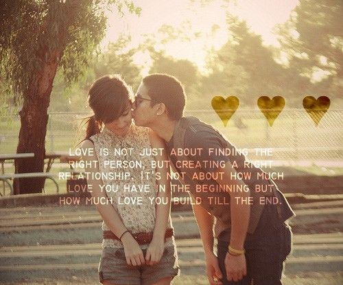 Love Is Not Just About Finding The Right Person But Creating A The Right Rela...