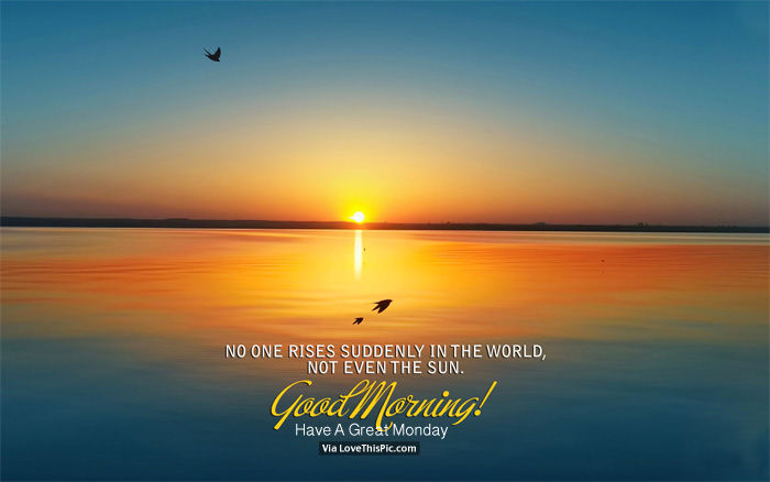 30 Beautiful Good Morning Quotes For Him: No One Rises Suddenly In The World, Not Even The Sun. Good