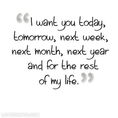 Why I Need You In My Life Quotes Cool I Want You For The Rest Of My Life Pictures Photos And Images