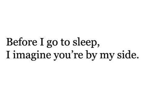Love Quote Tumblr Depressed Sad Quotes No Sleep You Need: Before I Go To Sleep I Imagine You Are By My Side Pictures
