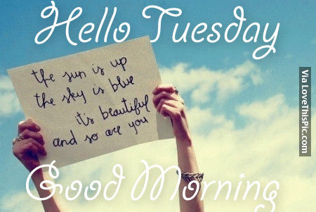 Hello Tuesday, Good Morning Pictures, Photos, and Images ...