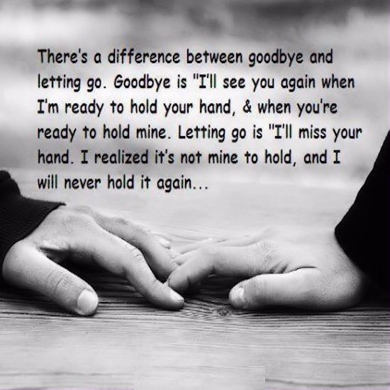 Quotes About Moving On And Letting Go Of Friends: Theres A Difference Between Goodbye And Letting Go
