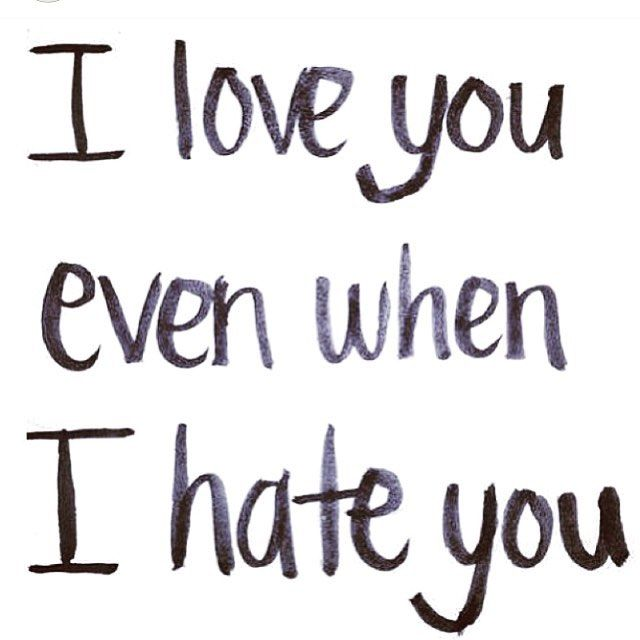 I Love You Even When I Hate You Pictures Photos And Images For Inspiration Quote Of I Love You