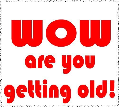 Wow You Are Getting Old Pictures, Photos, And Images For