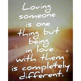 loving someone is one thing but being in love with them is