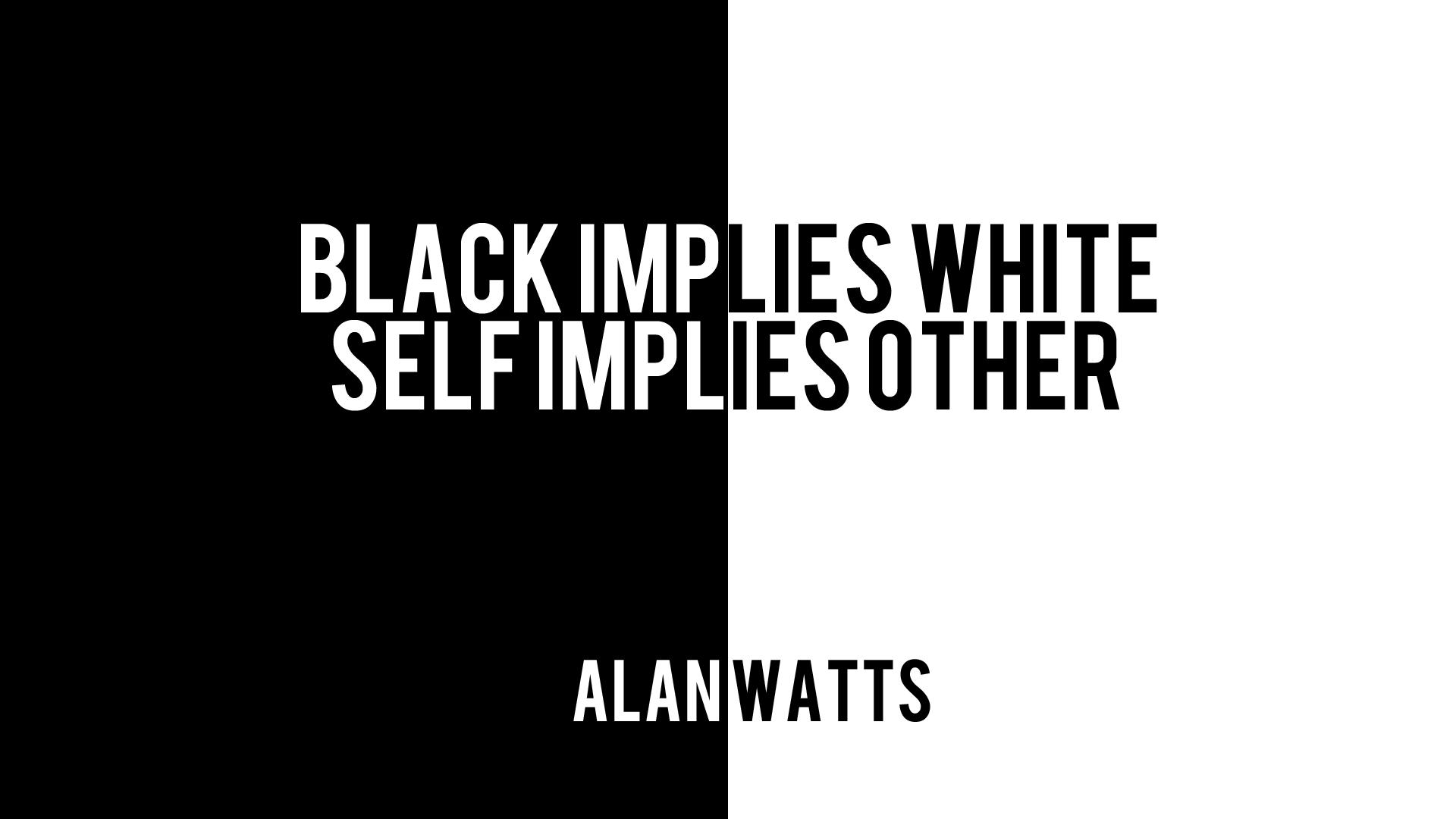 Black Implies White, Self Implies Other Pictures, Photos ...