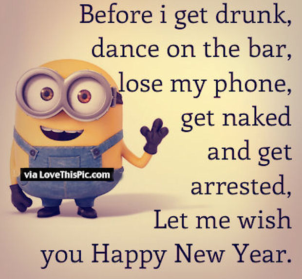 Let Me Wish You A Happy New Year Before I Get To Drunk Funny Minion ...
