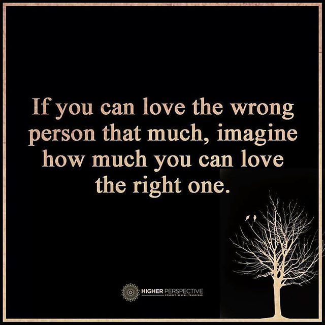If You Can Love The Wrong Person That Much, Imagine How