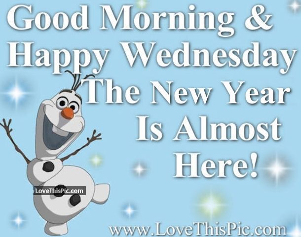Good Morning Happy Wednesday The New Year Is Almost Here
