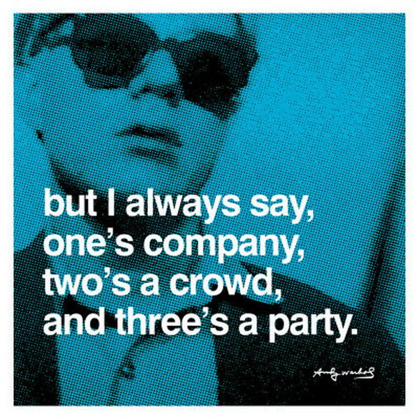 Factory Girl Quotes: But I Always Say One's Company, Two's A Crowd, And Three's