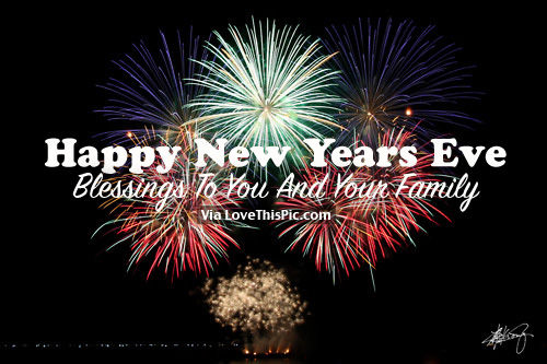 Happy New Year\'s Eve, Blessings To You And Your Family Pictures ...