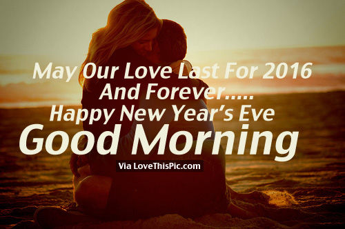 Good Morning Love New : May our love last for and forever happy new year s