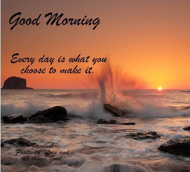 Good Morning Every Day Is What You Chose To Make It