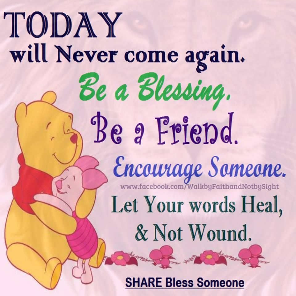 today will never come again be a friend winnie the pooh quote