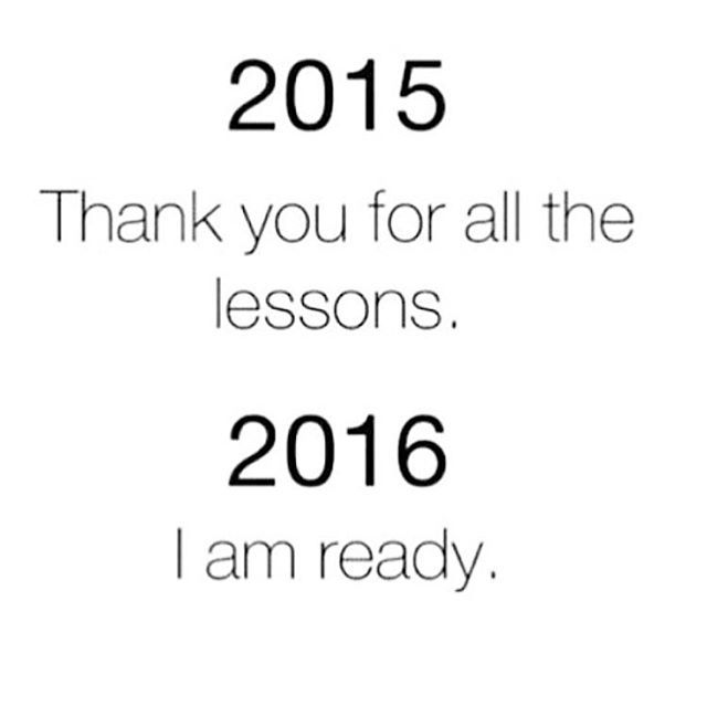 2015 Thank You For All The Lessons. 2016, I Am Ready Pictures ...