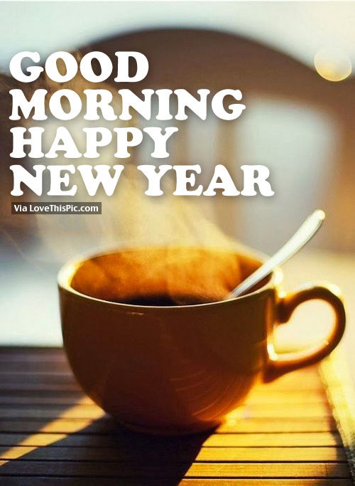 Good Morning Happy New Year Pictures Photos And Images For Facebook Tumblr Pinterest And Twitter