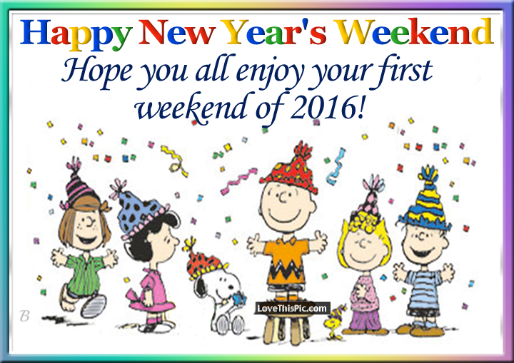 Happy New Years Weekend Enjoy The First Weekend Of 2016 Pictures ...