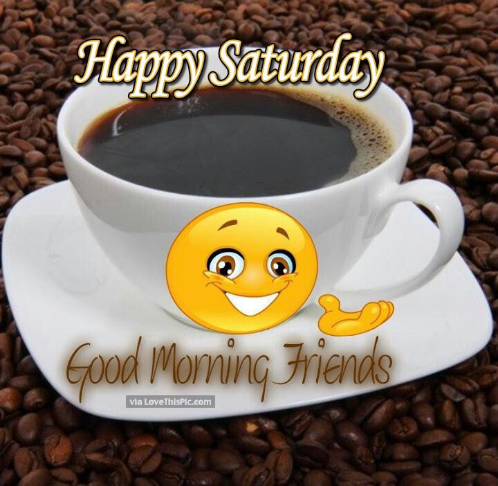 Good Morning Saturday Friends : Happy saturday good morning friends pictures photos and