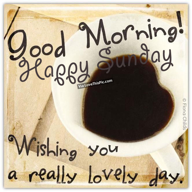 Good Morning And Happy Sunday Text : Good morning happy sunday wishing you a really lovely