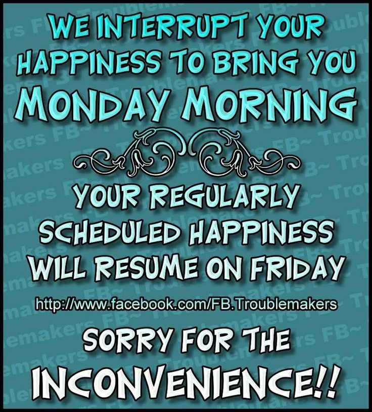 Happy Days Are Here Again Quotes: We Interrupt Your Happiness To Bring You Monday Morning