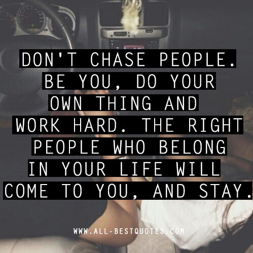 Quotes never man chase a Why You