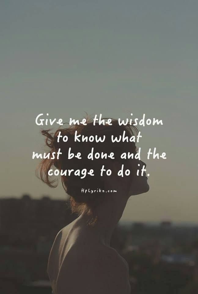 Give Me The Wisdom To ...
