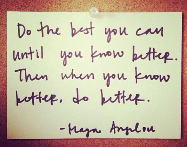 When You Know Better You Do Better: Do The Best You Can Until You Know Better Pictures, Photos