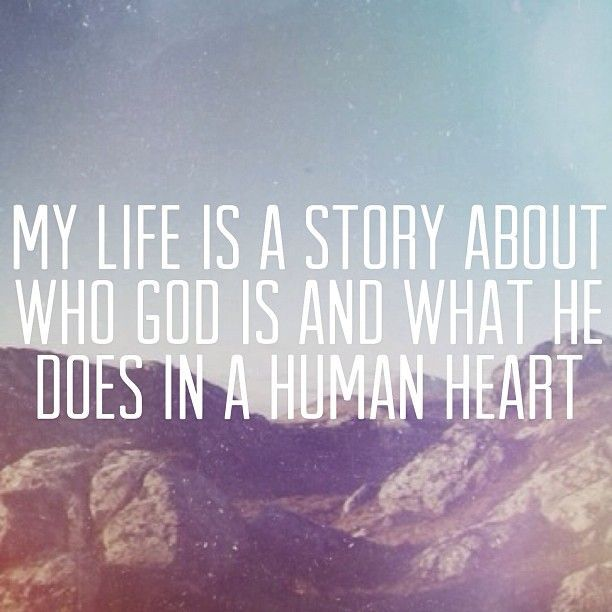 Christian Relationship Quotes Tumblr: My Life Is A Story About Who God Is And What He Does In A