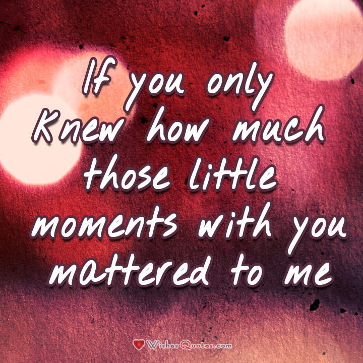 If You Only Knew How Much Those Little Moments With You