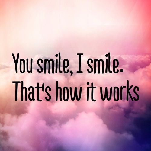 Love Quotes About Life: You Smile, I Smile. That's How It Works... Pictures