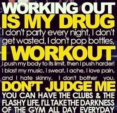 Working out is my drug