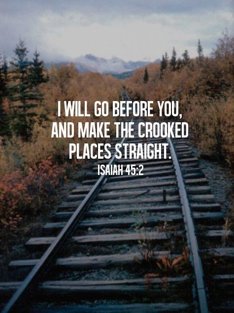 I Will Go Before You And Make The Crooked Place Straight