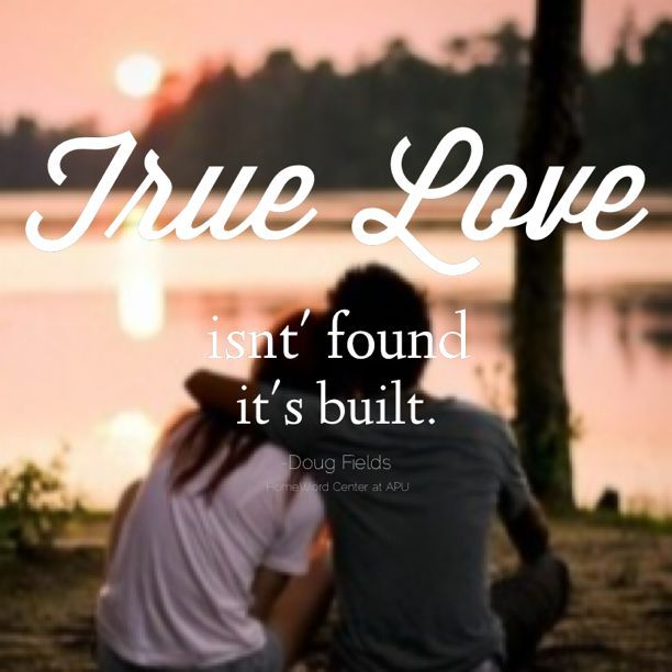 Love Quotes For Him Marriage: True Love Isn't Found It's Built Pictures, Photos, And