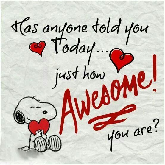 You Are Awesome: Has Anyone Told You Today Just How Awesome You Are
