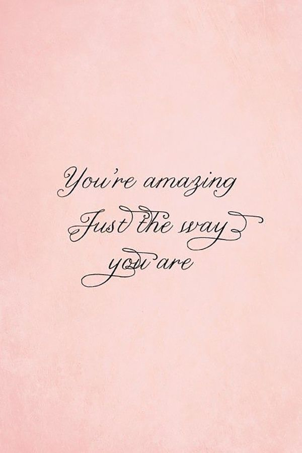 You re amazing just the way you are pictures photos and images for