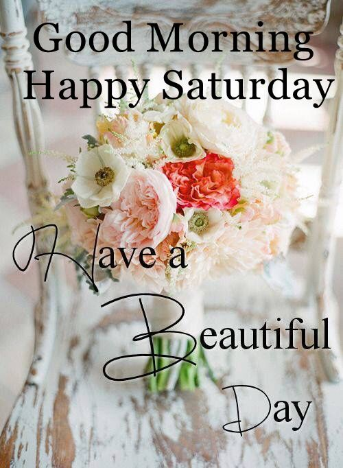 Good Morning Happy Saturday Have A Beautiful Day Pictures ...