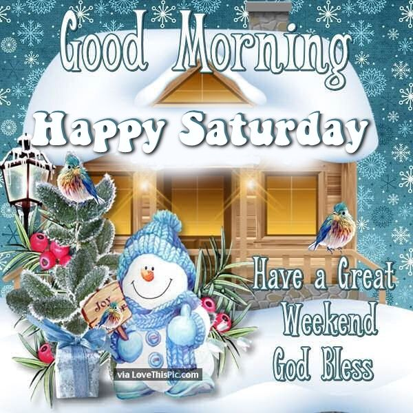 Good Morning Happy Saturday Have A Great Weekend