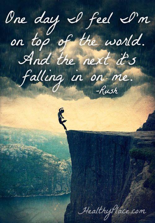 One Day I Feel I M On Top Of The World And The Next It S