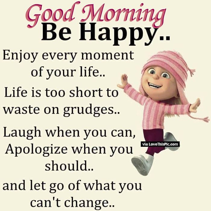 Good Morning Be Happy Enjoy Every Moment Of Your Life Pictures