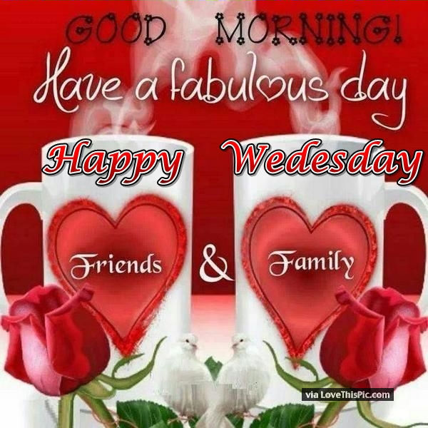 Good Morning My Love Happy Valentines Day : Good morning have a fabulous day happy wednesday pictures