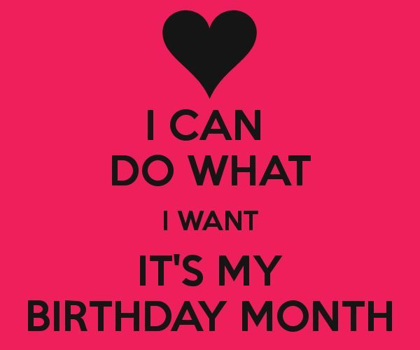 I Can Do What I Want Its My Birthday Month Pictures