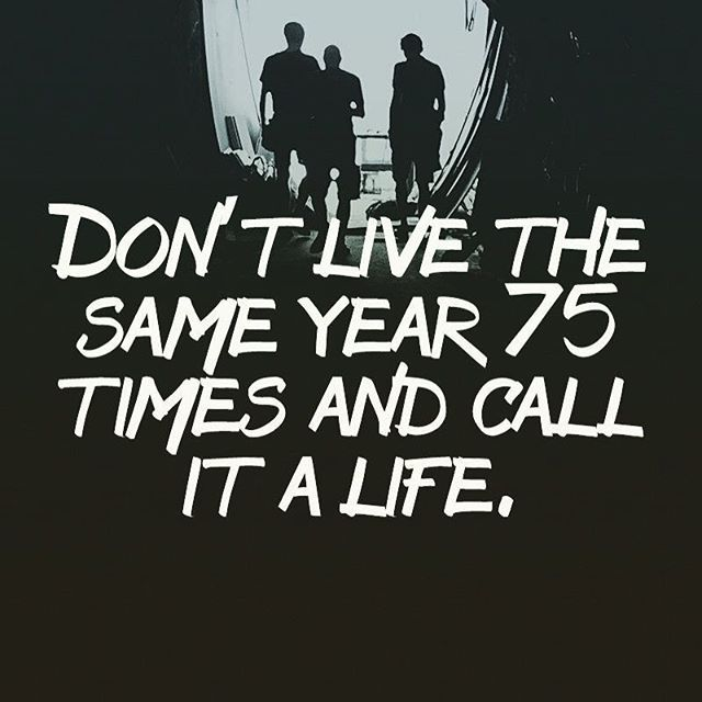 Image result for don't live the same year 75 times