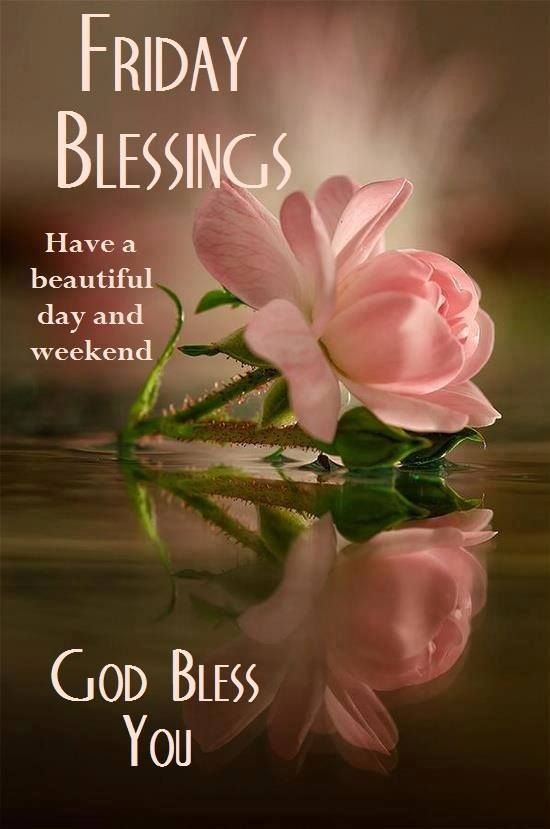 Friday Blessings Have A Beautiful Day And Weekend Pictures